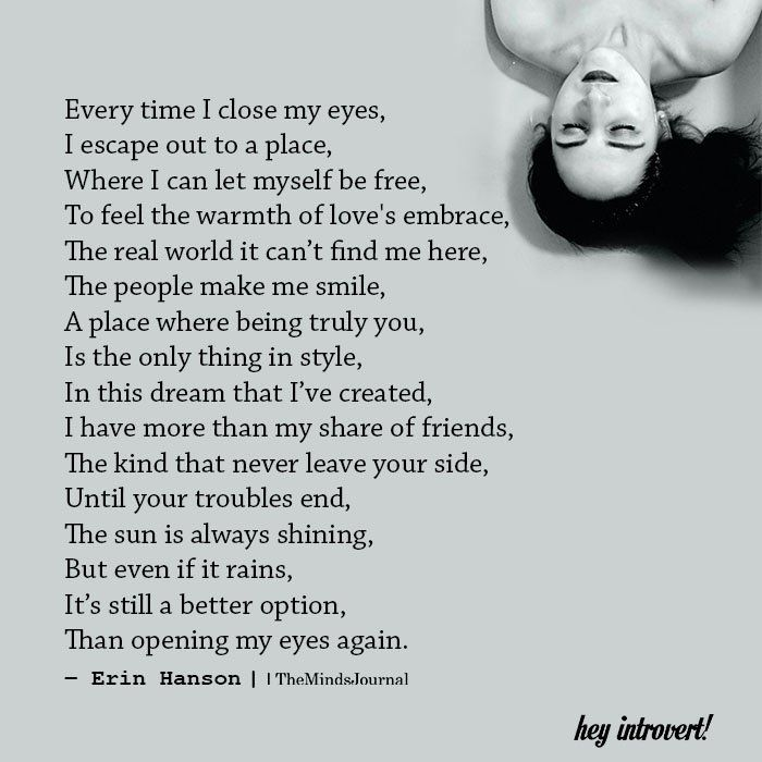 Every Time I Close My Eyes I Escape Out To A Place Close Eyes Quotes Close My Eyes Place Quotes