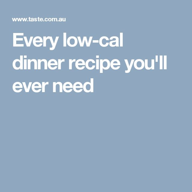 Every low-cal dinner recipe you'll ever need
