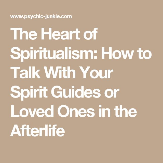 The Heart of Spiritualism: How to Talk With Your Spirit Guides or Loved Ones in the Afterlife
