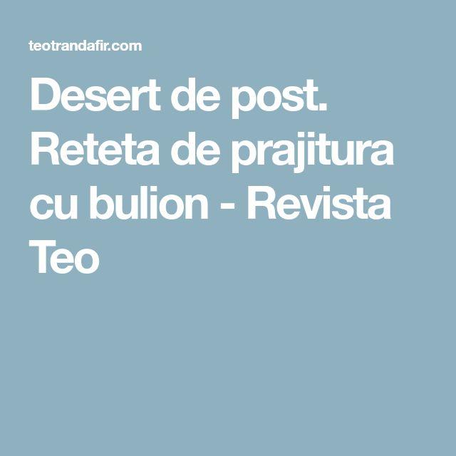 Desert de post. Reteta de prajitura cu bulion - Revista Teo