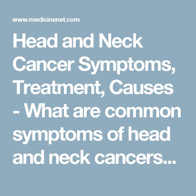 Head and Neck Cancer Symptoms, Treatment, Causes - What are common symptoms of head and neck cancers? - MedicineNet