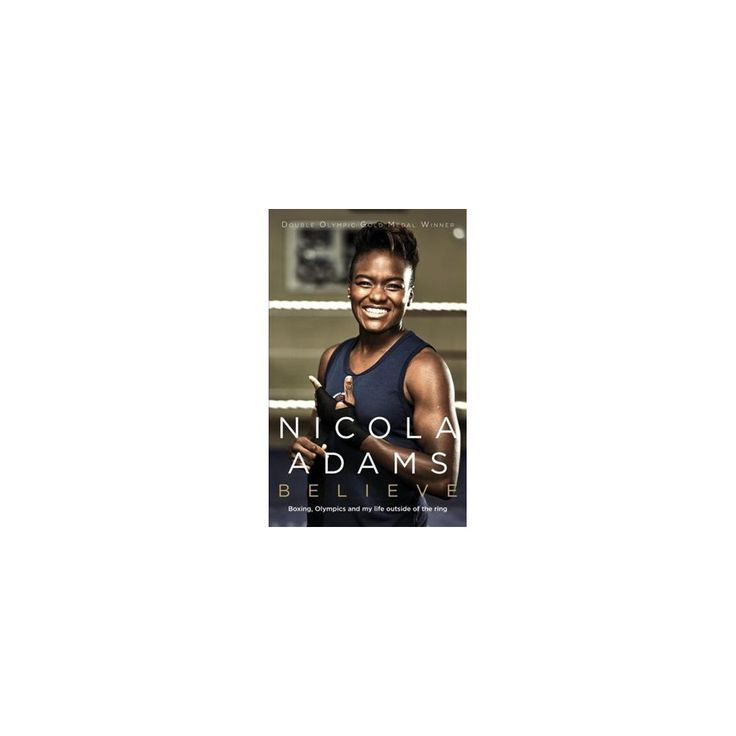 Believe : Boxing, Olympics and My Life Outside of the Ring (Hardcover) (Nicola Adams)