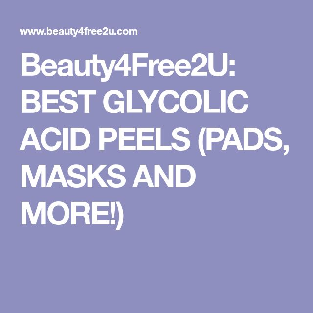 Beauty4Free2U: BEST GLYCOLIC ACID PEELS (PADS, MASKS AND MORE!)