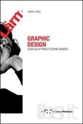 Graphic design. Guida alla progettazione grafica Latino Gianni