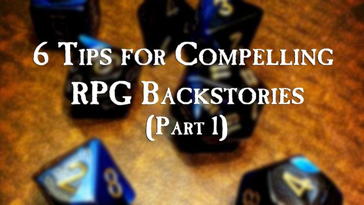 6 Tips for Compelling RPG Backstories, Part 1  My favorite part of RPGs is character creation. I'll spend hours pouring over class variations, special races, and pondering backstories.
