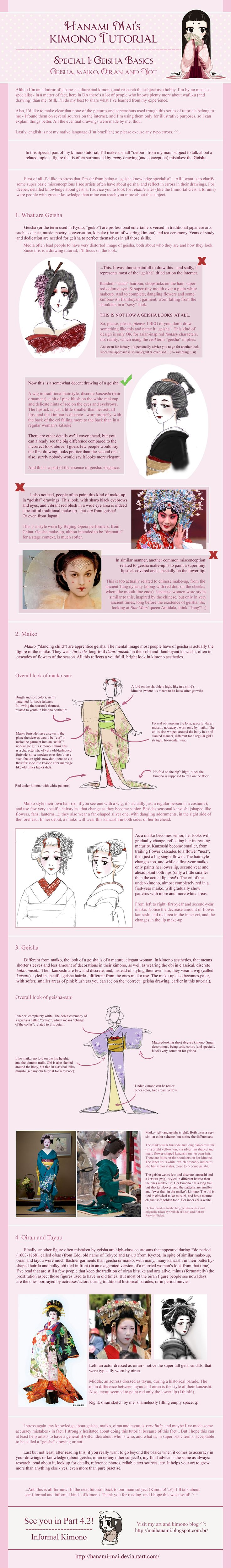 "Kimono Tutorial - Geisha Special by Hanami-Mai.deviantart.com on @deviantART - Part of a series of tutorials/infographics about kimono. This one specifically addresses geisha (including maiko and geiko) and oiran styles. There's a good deal of misconception on what counts as ""geisha"". So this is a good run-down on what's really going on. Also, what most people consider ""geisha"" is actually closer to what a maiko wears than a fully fledged geiko - things get LESS flamboyant over time, not…"