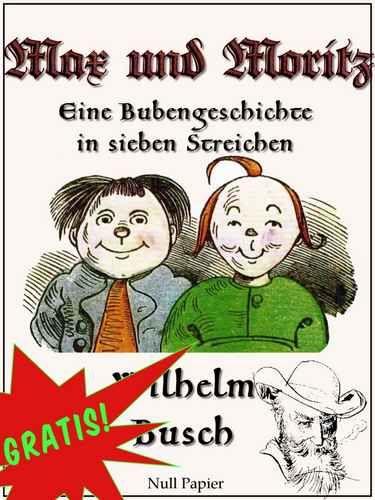 Wilhelm Busch: Max und Moritz (GRATIS) / Eine Bubengeschichte in sieben Streichen: Vollständige kolorierte Fassung