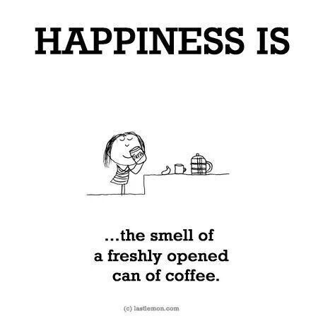 "Coffee || ""Happiness is... the smell of a freshly opened can of coffee."""