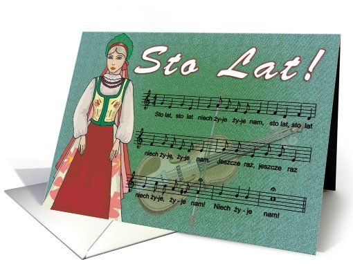 Sto Lat card. Sto Lat, a Polish phrase which literally means 'One Hundred Years', is often used in Poland to wish someone good fortune. It is also a traditional Polish song that is sung to express good wishes, especially on birthdays and anniversaries.
