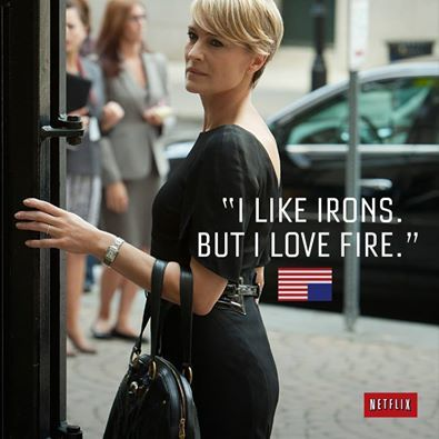 House of Cards -- somewhere, Sean Penn is feeling regret.  Robin Wright is tearing it up.