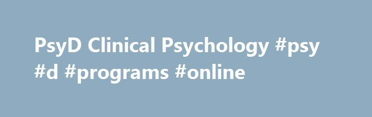 PsyD Clinical Psychology #psy #d #programs #online http://connecticut.remmont.com/psyd-clinical-psychology-psy-d-programs-online/  # Doctor of Psychology (PsyD) Program Letter from the Director I am delighted that you are exploring this program, one of the first PsyD programs in clinical psychology to be created and APA accredited. Take your time learning about the program and deciding how it might help you fulfill your academic, life and professional goals. The knowledgeable faculty…