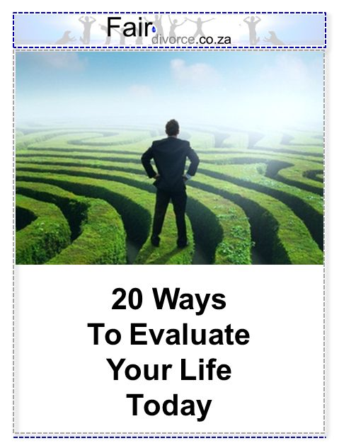20 Ways to Evaluate Your Life Today, Evaluate Your Life, Life After Divorce, Fair Divorce, Sinta Ebersohn