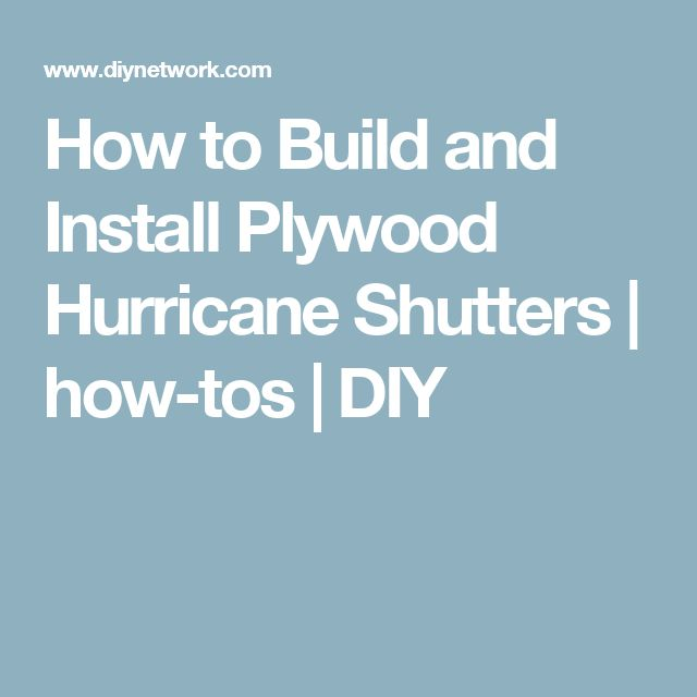 How to Build and Install Plywood Hurricane Shutters | how-tos | DIY