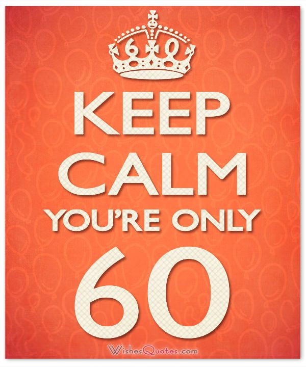 60th Birthday Wishes. Keep calm you're only 60