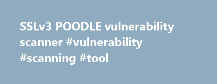 SSLv3 POODLE vulnerability scanner #vulnerability #scanning #tool http://atlanta.remmont.com/sslv3-poodle-vulnerability-scanner-vulnerability-scanning-tool/  # SSLv3 POODLE vulnerability scanner About this tool The SSLv3 POODLE vulnerability scanner attempts to find SSL servers vulnerable to CVE-2014-3566. also known as POODLE (Padding Oracle On Downgraded Legacy ) vulnerability. This vulnerability may allow an attacker who is already man-in-the-middle (at the network level) to decrypt the…