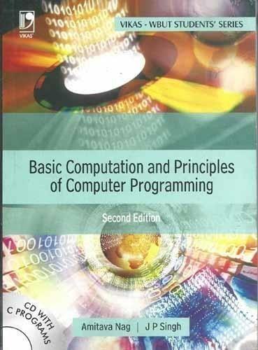 BASIC COMPUTATION AND PRINCIPLES OF COMPUTER PROGRAMMING [WITH CD] (WBUT) - 2]