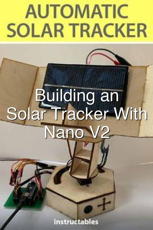 Building An Automatic Solar Tracker With Arduino Nano V2 In 2020
