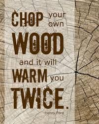 splitting wood - Henry Ford quote