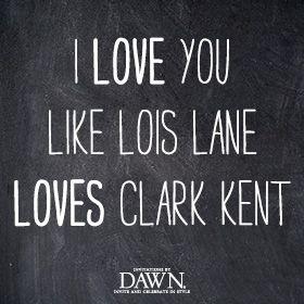 i love you like lois lane loves clark kent