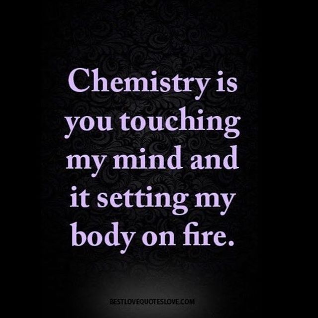 Chemistry... That's you.