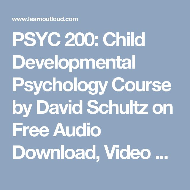 PSYC 200: Child Developmental Psychology Course by David Schultz on Free Audio Download, Video Download