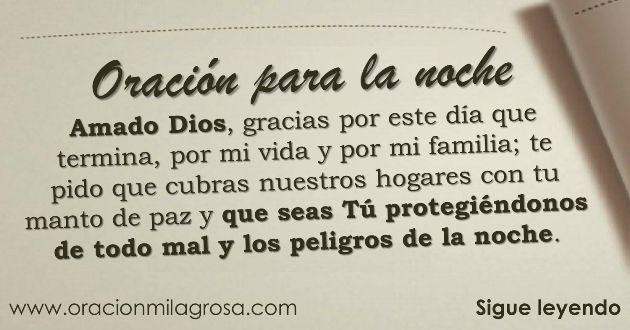 Amado Dios, hoy como en cada noche me encuentro frente a Ti para darte gracias por tantas cosas maravillosas que Tú haces en mi vida y para...