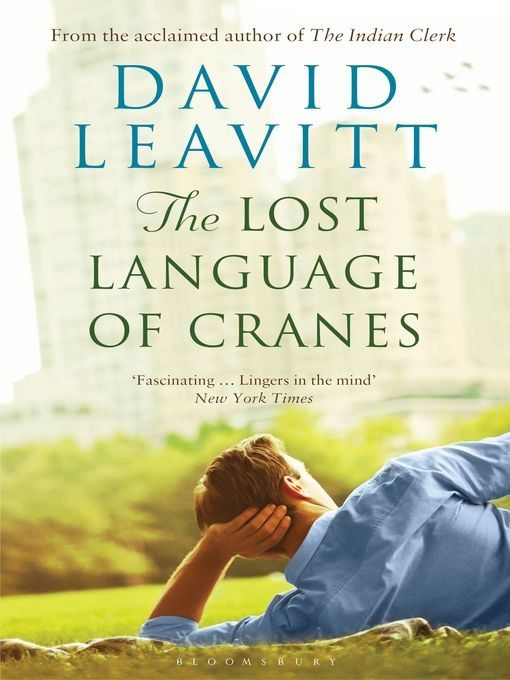 """The lost language of cranes"", by David Leavitt - Owen and Rose are facing serious challenges to their married routine .They spend most Sundays apart; while Rose buries herself in crosswords and newspapers, Owen visits gay porn theatres. But when they discover they may lose their apartment - and their son, prompted by his new relationship, declares he is gay - their lives cannot continue as they were."