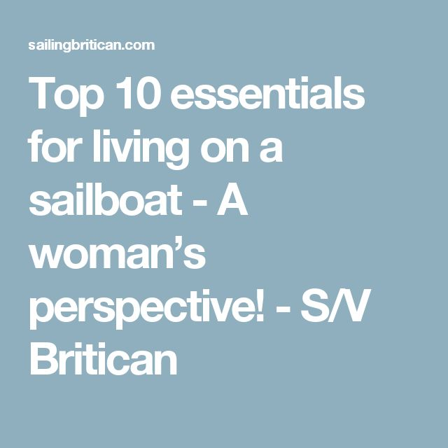 Top 10 essentials for living on a sailboat - A woman's perspective! - S/V Britican