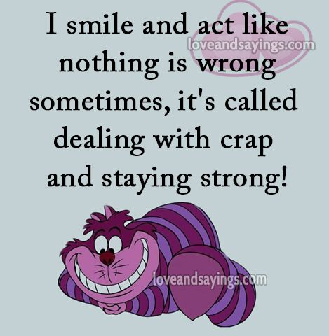 I Smile and act like nothing
