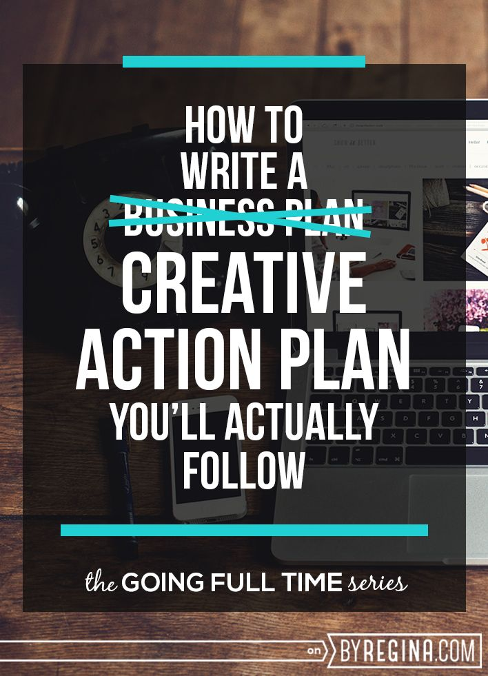How to write a creative action plan (instead of a business plan) so that you'll actually follow it.