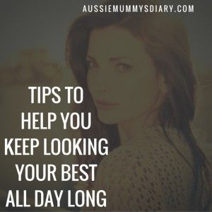 Tips to help you keep looking your best all day long