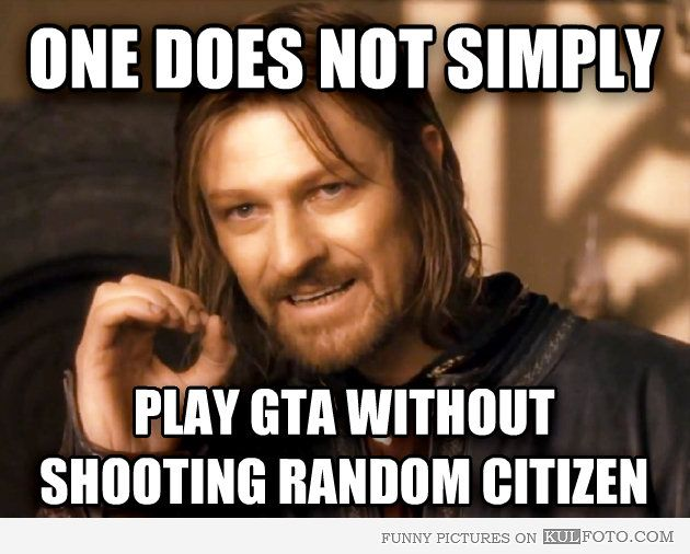 One does not simply play GTA without shooting random citizen.