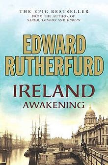 Ireland: Awakening (2006) (also known in North America as The Rebels of Ireland: The Dublin Saga) is a novel by Edward Rutherfurd first published in 2006 by Century Hutchinson. It concludes the two-part series known as The Dublin Saga.