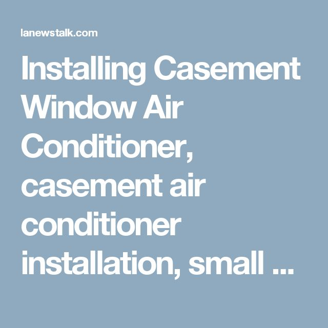 17 best ideas about small window air conditioner on for Installing casement windows