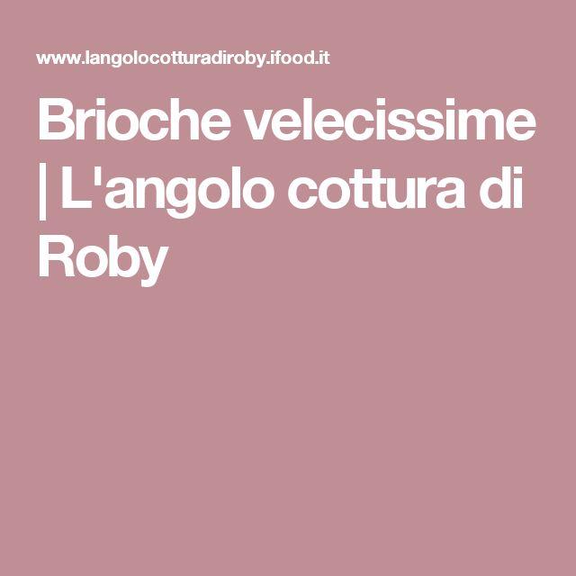 Brioche velecissime | L'angolo cottura di Roby