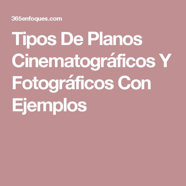 Tipos De Planos Cinematográficos Y Fotográficos Con Ejemplos