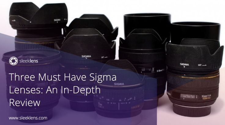 Three Must Have Sigma Lenses: An In-Depth Review