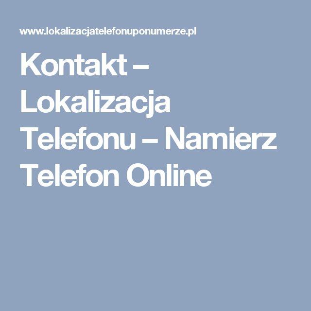 Kontakt – Lokalizacja Telefonu – Namierz Telefon Online