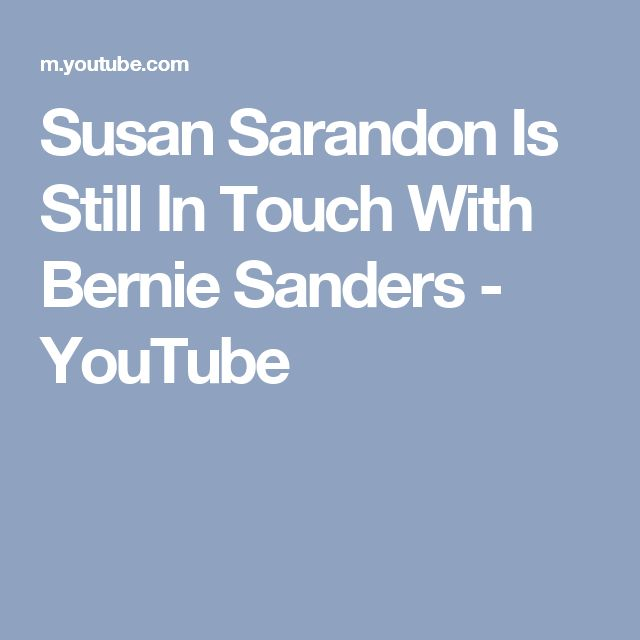 Susan Sarandon Is Still In Touch With Bernie Sanders - YouTube