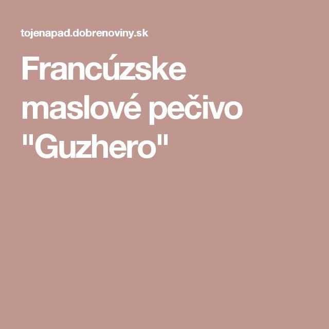 """Francúzske maslové pečivo """"Guzhero"""""""