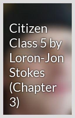 Citizen Class 5 by Loron-Jon Stokes (Chapter 3) - CerebrlMarmlade