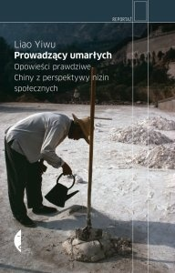 """Liao Yiwu """"Prowadzący umarłych. Opowieści prawdziwe. Chiny z perspektywy nizin społecznych."""" (PL)"""