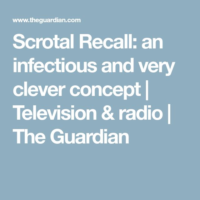 Scrotal Recall: an infectious and very clever concept | Television & radio | The Guardian