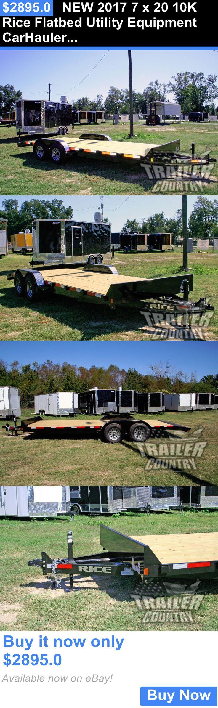 heavy equipment: New 2017 7 X 20 10K Rice Flatbed Utility Equipment Carhauler Car Hauler Trailer BUY IT NOW ONLY: $2895.0