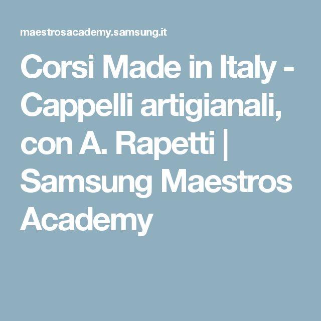Corsi Made in Italy - Cappelli artigianali, con A. Rapetti | Samsung Maestros Academy