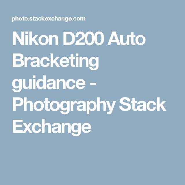 Nikon D200 Auto Bracketing guidance - Photography Stack Exchange