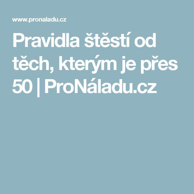 Pravidla štěstí od těch, kterým je přes 50 | ProNáladu.cz