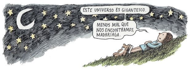Liniers – Este universo es gigantesco. Menos mal que nos encontramos, Madariaga.