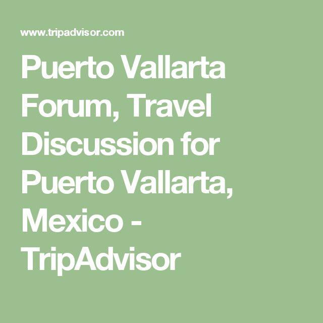 Puerto Vallarta Forum, Travel Discussion for Puerto Vallarta, Mexico - TripAdvisor