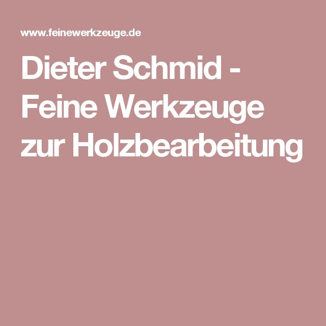 Dieter Schmid - Feine Werkzeuge zur Holzbearbeitung
